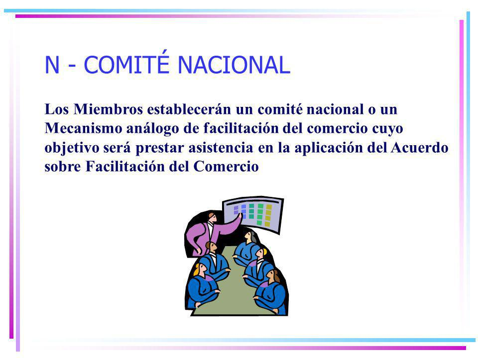N - COMITÉ NACIONAL Los Miembros establecerán un comité nacional o un