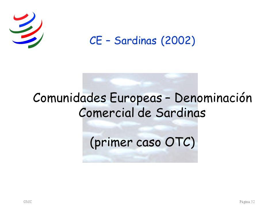 CE – Sardinas (2002) Comunidades Europeas – Denominación Comercial de Sardinas (primer caso OTC) OMC.