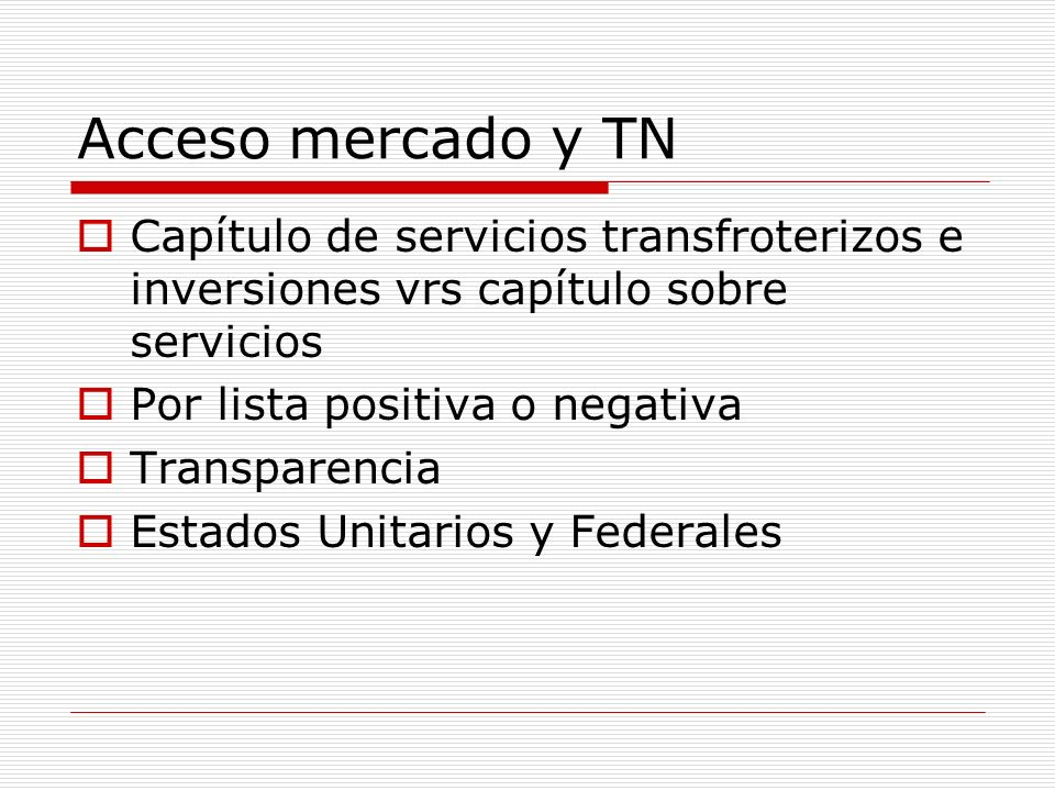 Acceso mercado y TN Capítulo de servicios transfroterizos e inversiones vrs capítulo sobre servicios.