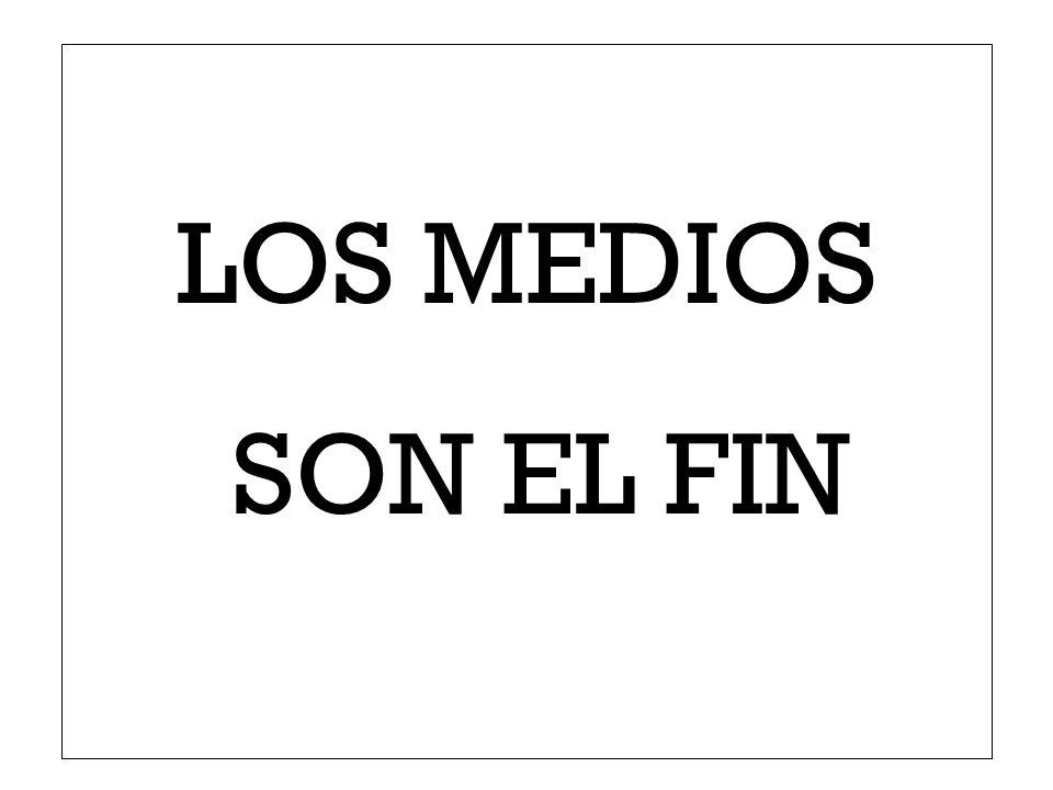 LOS MEDIOS SON EL FIN