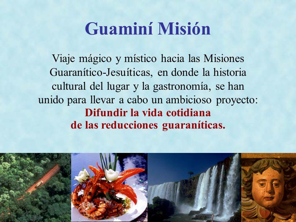 Difundir la vida cotidiana de las reducciones guaraníticas.