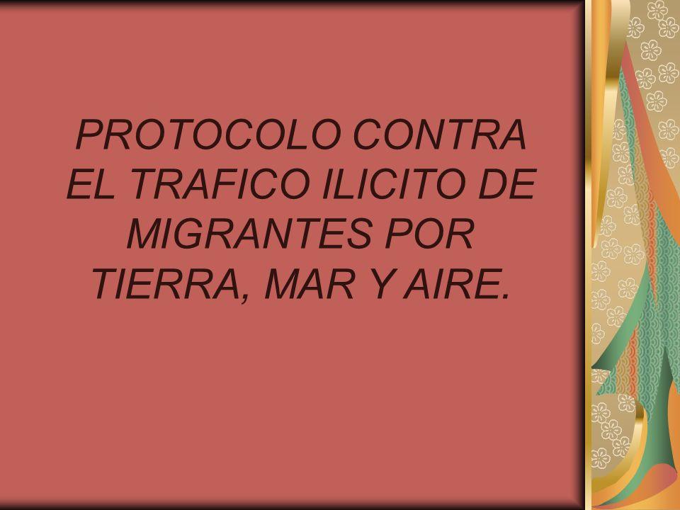 PROTOCOLO CONTRA EL TRAFICO ILICITO DE MIGRANTES POR TIERRA, MAR Y AIRE.