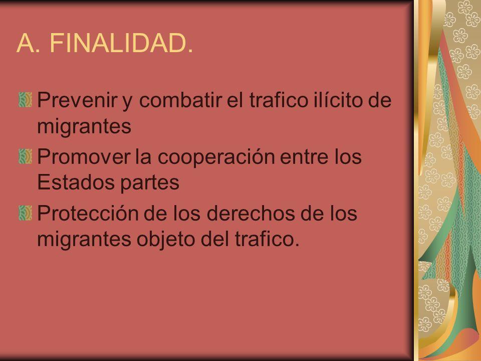 A. FINALIDAD. Prevenir y combatir el trafico ilícito de migrantes