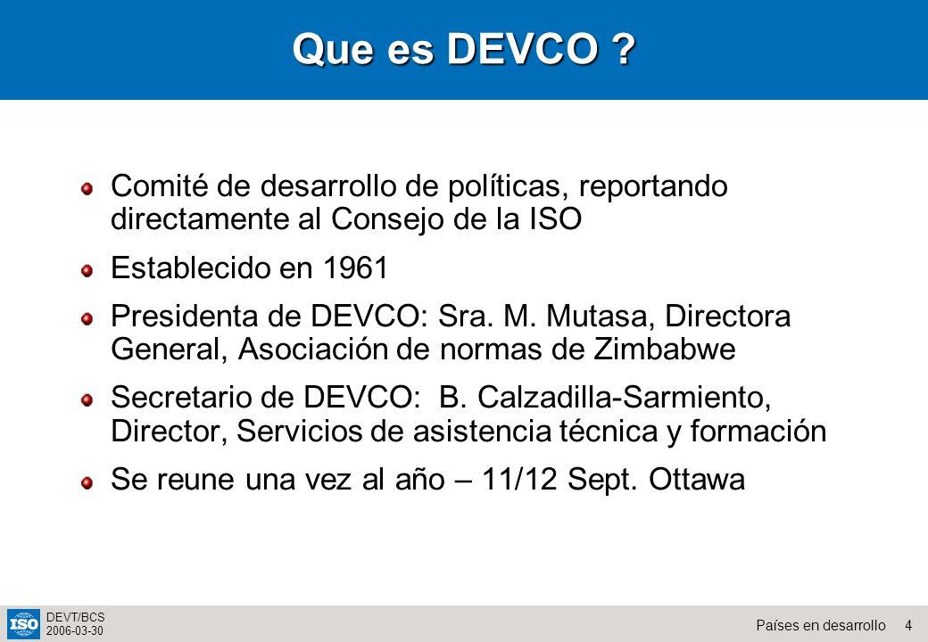 Que es DEVCO Comité de desarrollo de políticas, reportando directamente al Consejo de la ISO. Establecido en 1961.