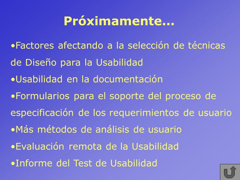 Próximamente... Factores afectando a la selección de técnicas de Diseño para la Usabilidad. Usabilidad en la documentación.