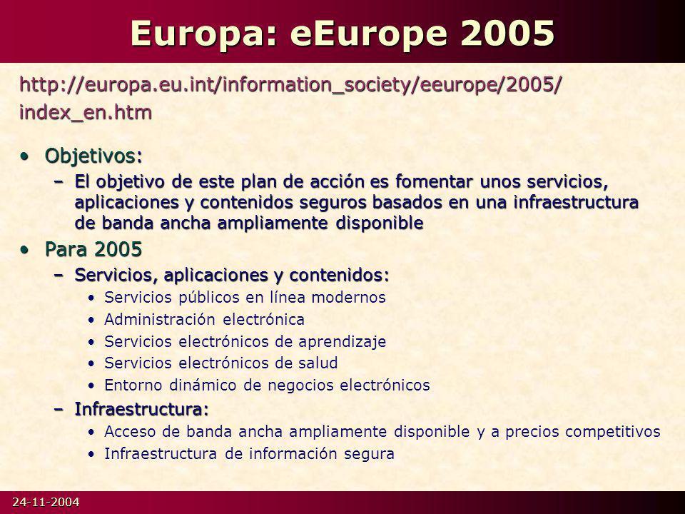 Europa: eEurope 2005 http://europa.eu.int/information_society/eeurope/2005/ index_en.htm. Objetivos: