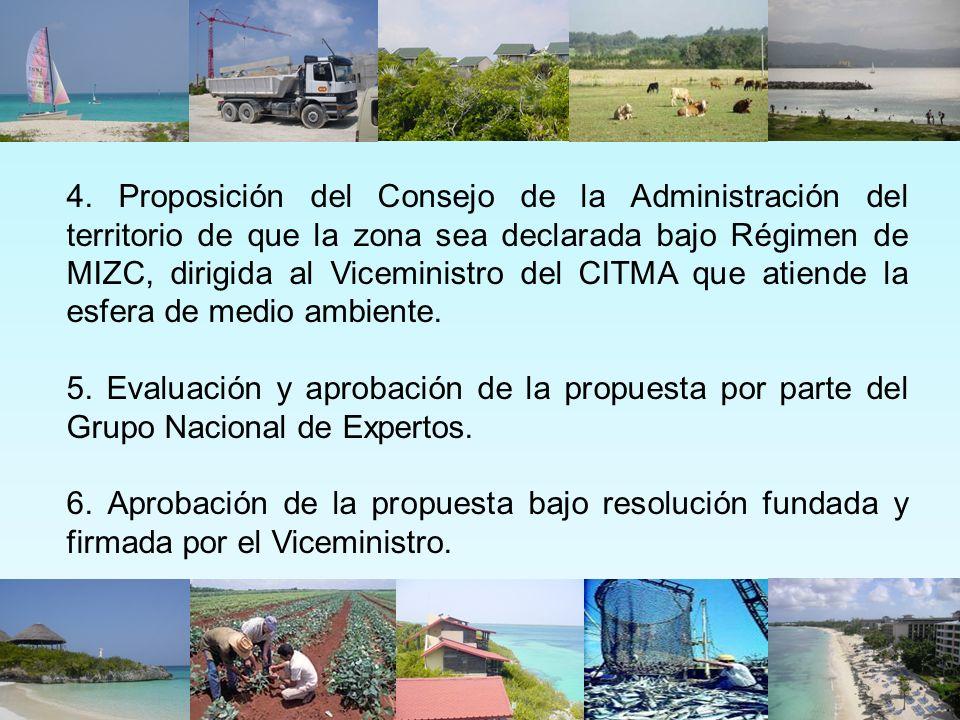 4. Proposición del Consejo de la Administración del territorio de que la zona sea declarada bajo Régimen de MIZC, dirigida al Viceministro del CITMA que atiende la esfera de medio ambiente.