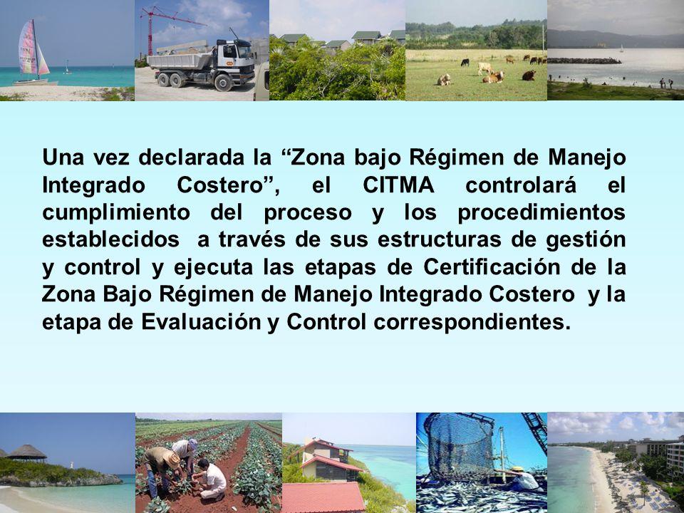 Una vez declarada la Zona bajo Régimen de Manejo Integrado Costero , el CITMA controlará el cumplimiento del proceso y los procedimientos establecidos a través de sus estructuras de gestión y control y ejecuta las etapas de Certificación de la Zona Bajo Régimen de Manejo Integrado Costero y la etapa de Evaluación y Control correspondientes.