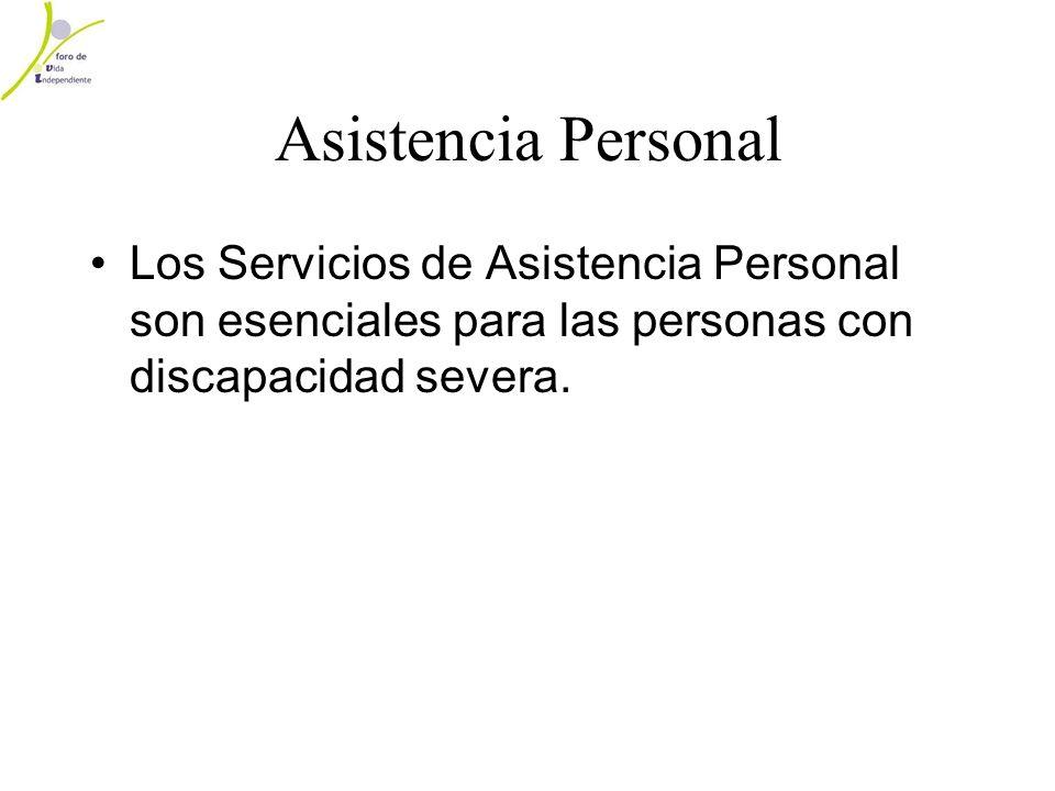 Asistencia Personal Los Servicios de Asistencia Personal son esenciales para las personas con discapacidad severa.