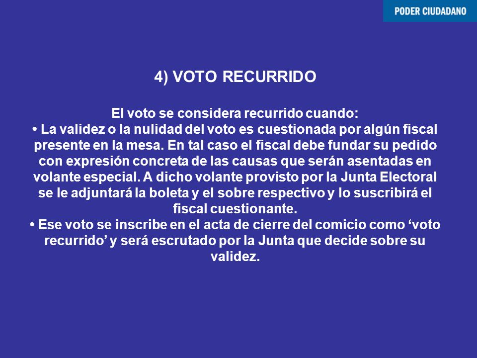 4) VOTO RECURRIDO El voto se considera recurrido cuando: • La validez o la nulidad del voto es cuestionada por algún fiscal presente en la mesa.