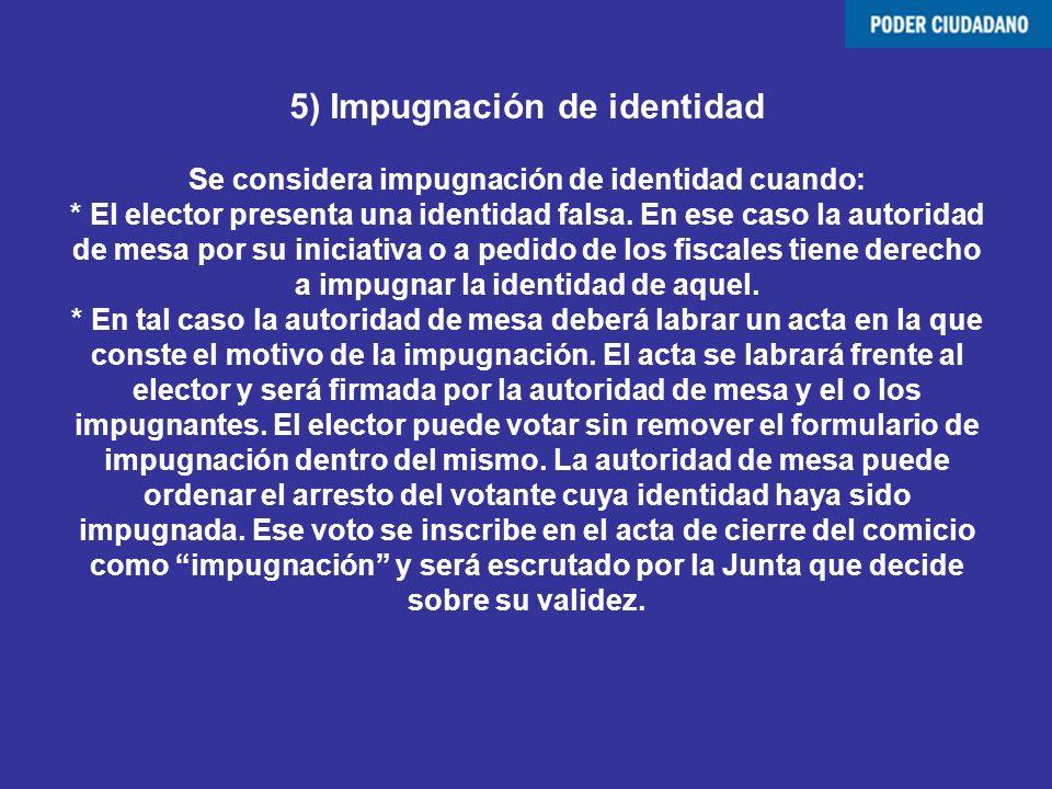 5) Impugnación de identidad Se considera impugnación de identidad cuando: * El elector presenta una identidad falsa.
