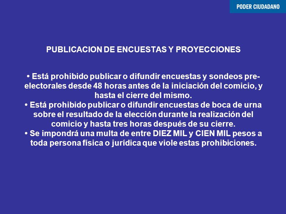 PUBLICACION DE ENCUESTAS Y PROYECCIONES • Está prohibido publicar o difundir encuestas y sondeos pre-electorales desde 48 horas antes de la iniciación del comicio, y hasta el cierre del mismo.