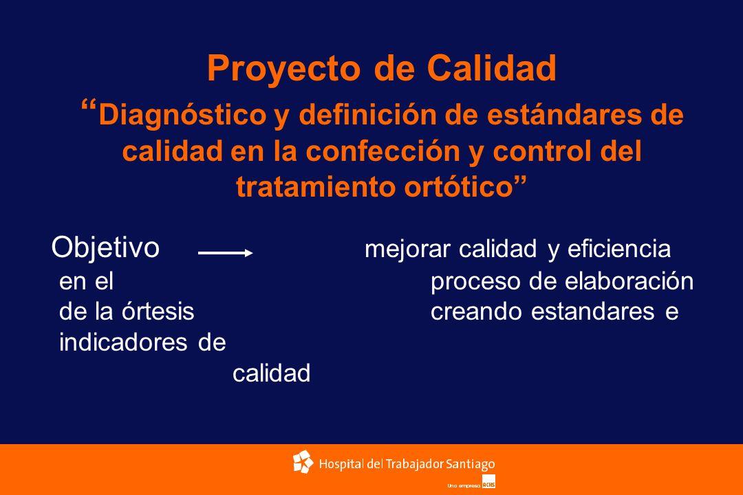Proyecto de Calidad Diagnóstico y definición de estándares de calidad en la confección y control del tratamiento ortótico