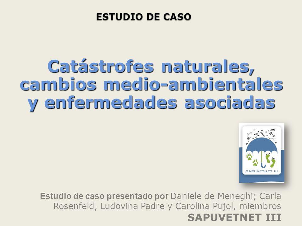ESTUDIO DE CASO Catástrofes naturales, cambios medio-ambientales y enfermedades asociadas.