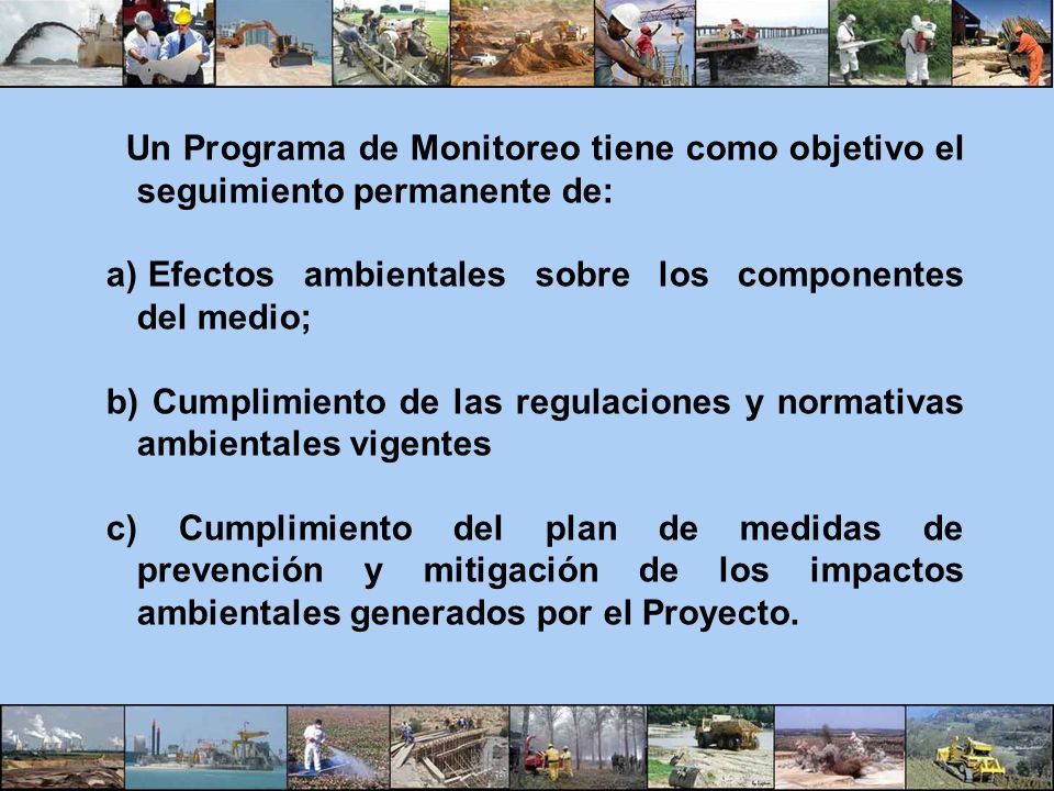 Un Programa de Monitoreo tiene como objetivo el seguimiento permanente de: