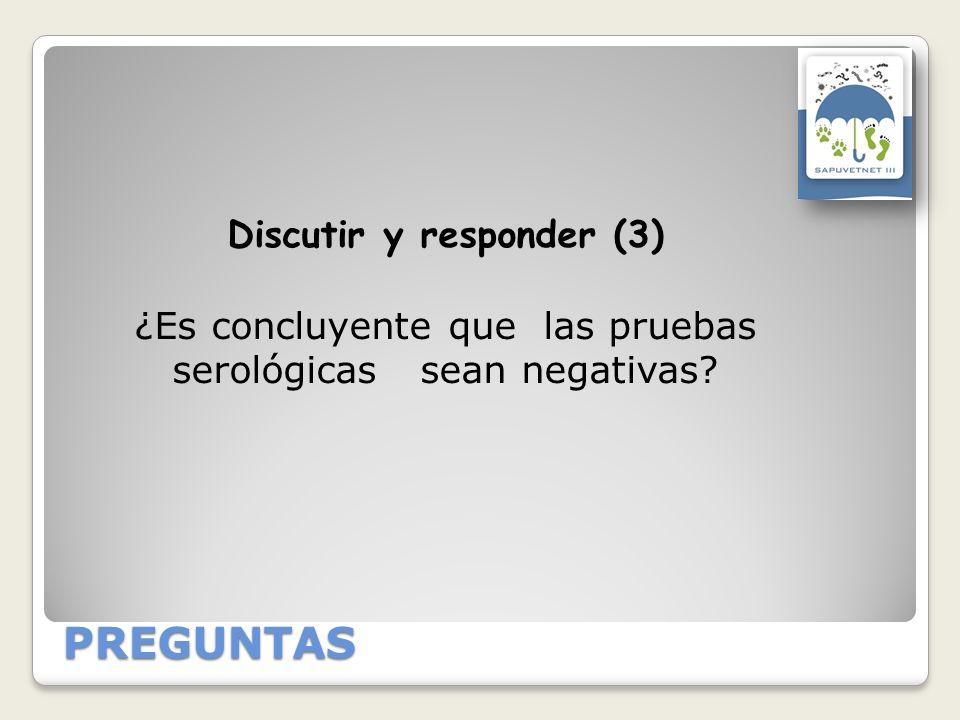 Discutir y responder (3) ¿Es concluyente que las pruebas serológicas sean negativas