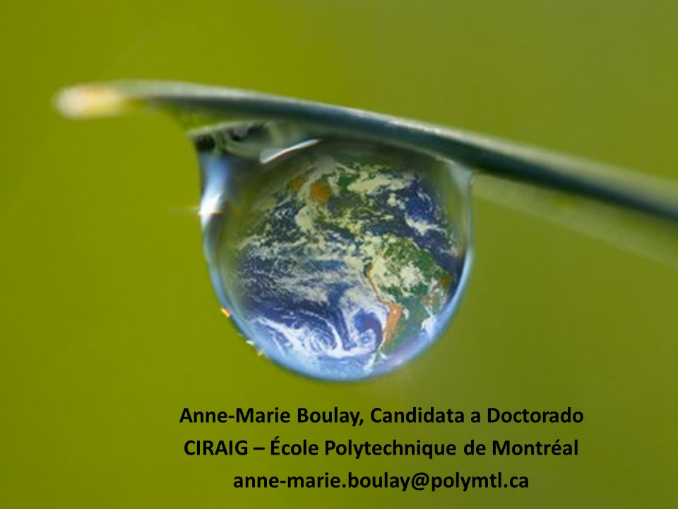 Anne-Marie Boulay, Candidata a Doctorado CIRAIG – École Polytechnique de Montréal anne-marie.boulay@polymtl.ca