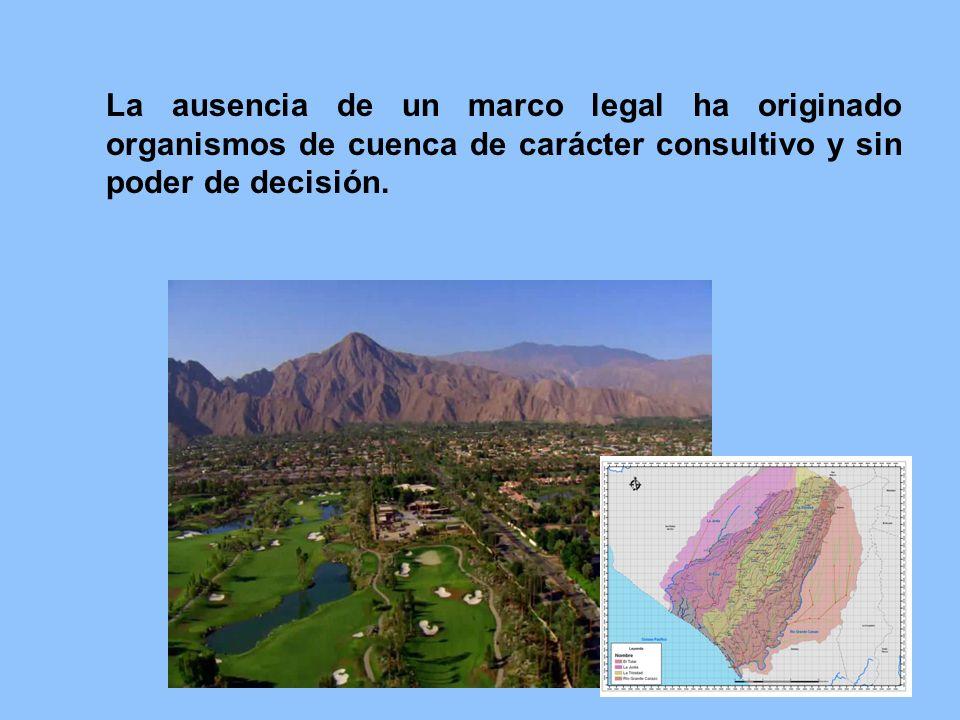 La ausencia de un marco legal ha originado organismos de cuenca de carácter consultivo y sin poder de decisión.