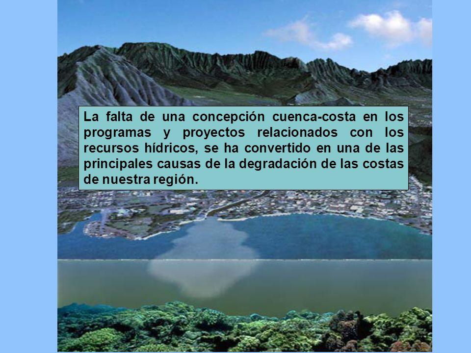 La falta de una concepción cuenca-costa en los programas y proyectos relacionados con los recursos hídricos, se ha convertido en una de las principales causas de la degradación de las costas de nuestra región.