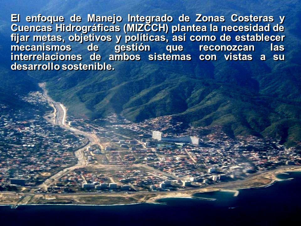 El enfoque de Manejo Integrado de Zonas Costeras y Cuencas Hidrográficas (MIZCCH) plantea la necesidad de fijar metas, objetivos y políticas, así como de establecer mecanismos de gestión que reconozcan las interrelaciones de ambos sistemas con vistas a su desarrollo sostenible.