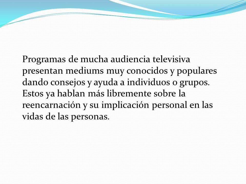 Programas de mucha audiencia televisiva presentan mediums muy conocidos y populares dando consejos y ayuda a individuos o grupos.