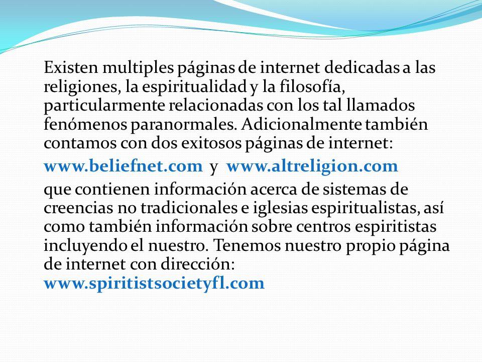 Existen multiples páginas de internet dedicadas a las religiones, la espiritualidad y la filosofía, particularmente relacionadas con los tal llamados fenómenos paranormales.