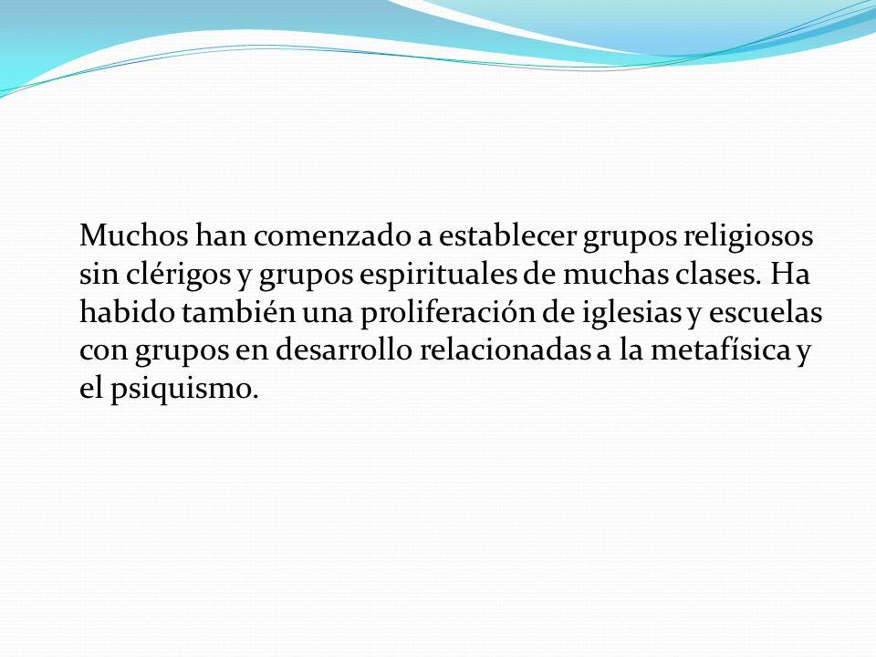 Muchos han comenzado a establecer grupos religiosos sin clérigos y grupos espirituales de muchas clases.