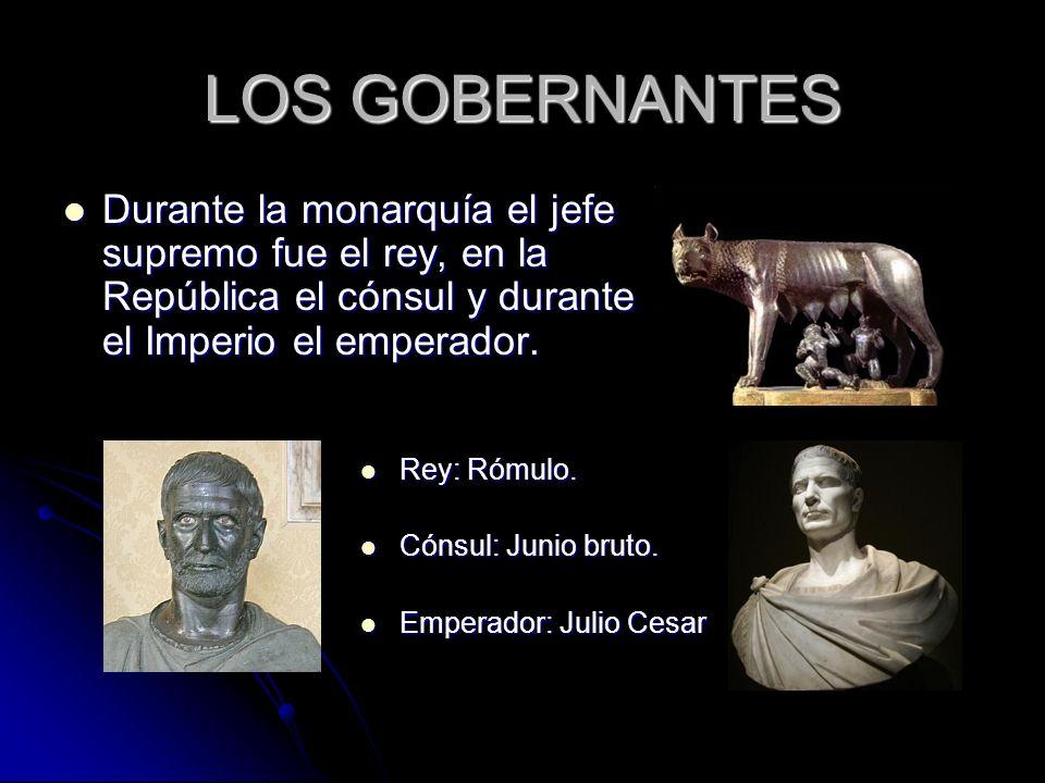 LOS GOBERNANTES Durante la monarquía el jefe supremo fue el rey, en la República el cónsul y durante el Imperio el emperador.