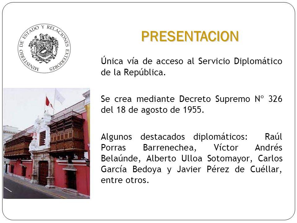 PRESENTACIONÚnica vía de acceso al Servicio Diplomático de la República. Se crea mediante Decreto Supremo Nº 326 del 18 de agosto de 1955.