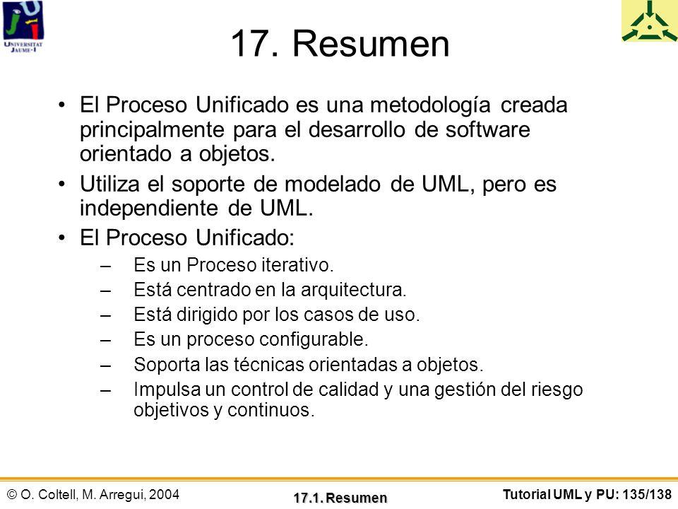 17. Resumen El Proceso Unificado es una metodología creada principalmente para el desarrollo de software orientado a objetos.