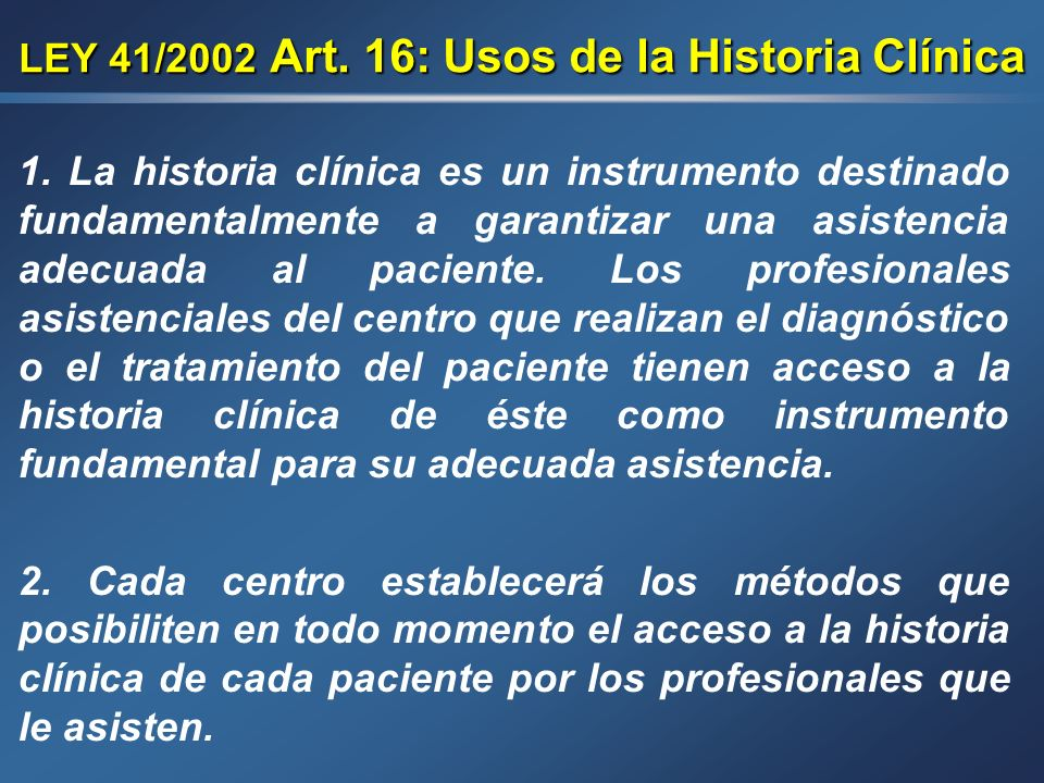 LEY 41/2002 Art. 16: Usos de la Historia Clínica