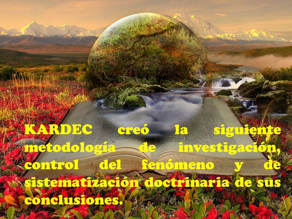 KARDEC creó la siguiente metodología de investigación, control del fenómeno y de sistematización doctrinaria de sus conclusiones.