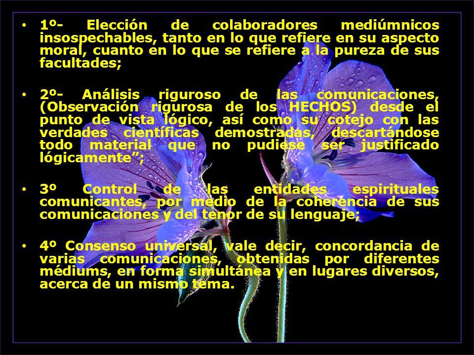 1º- Elección de colaboradores mediúmnicos insospechables, tanto en lo que refiere en su aspecto moral, cuanto en lo que se refiere a la pureza de sus facultades;