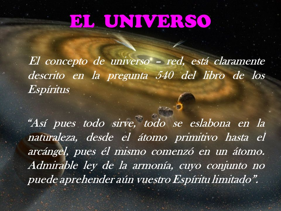EL UNIVERSO El concepto de universo – red, está claramente descrito en la pregunta 540 del libro de los Espíritus.