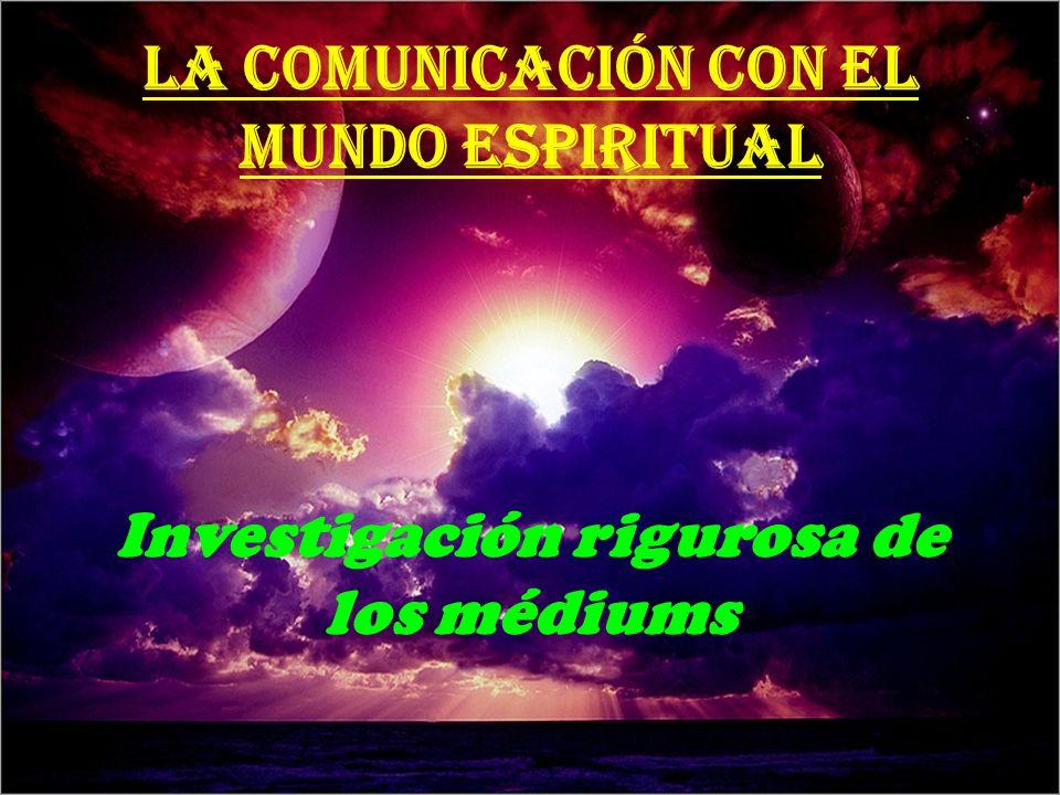 La comunicación con el mundo espiritual Investigación rigurosa de los médiums