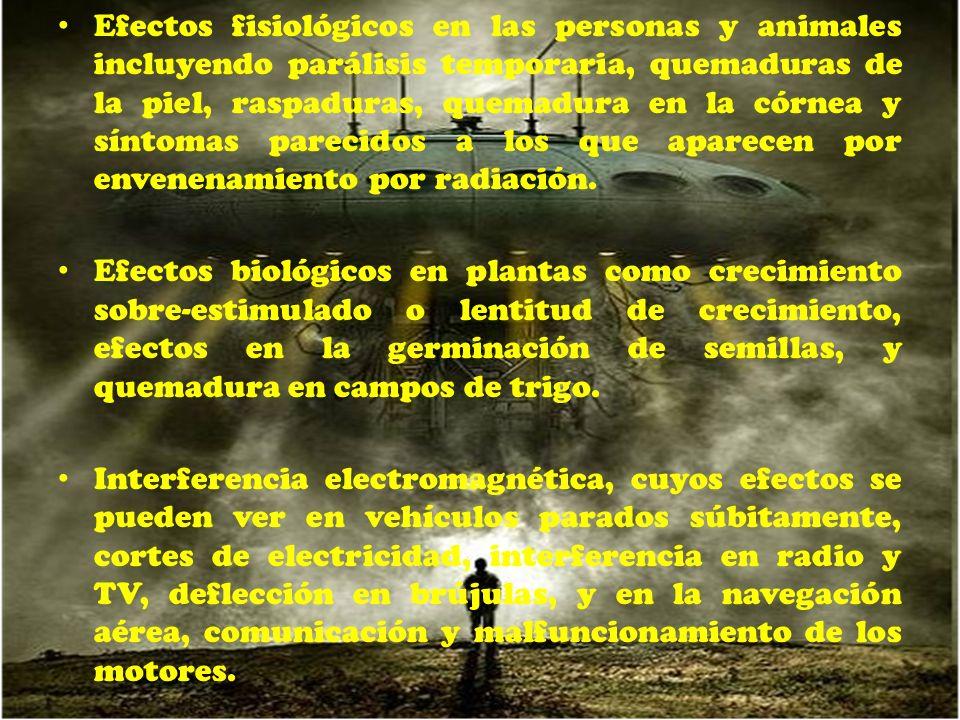 Efectos fisiológicos en las personas y animales incluyendo parálisis temporaria, quemaduras de la piel, raspaduras, quemadura en la córnea y síntomas parecidos a los que aparecen por envenenamiento por radiación.