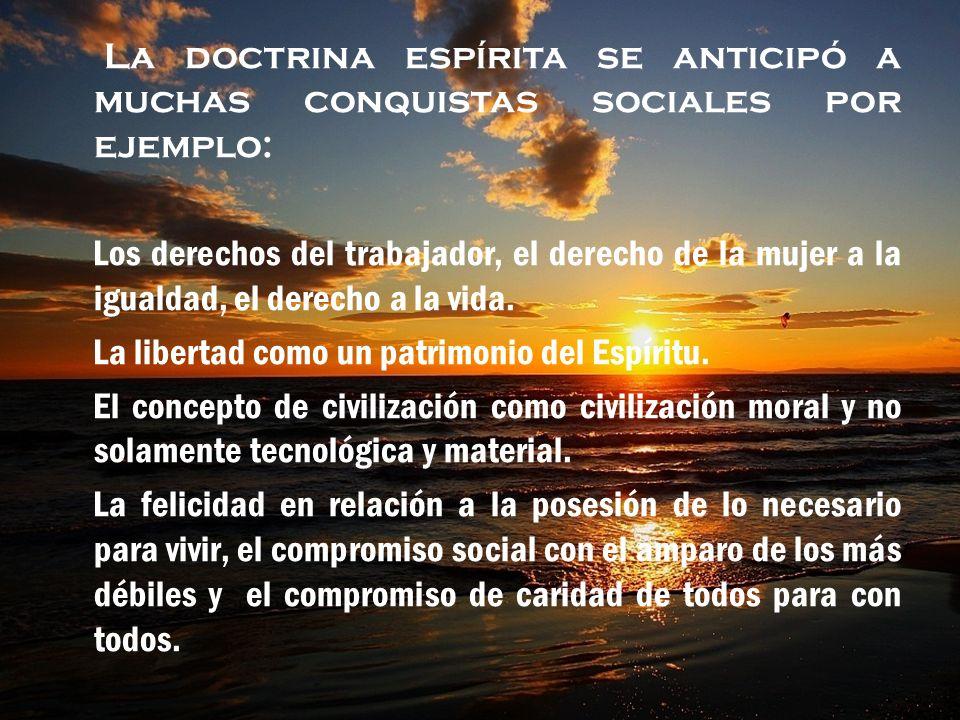 La doctrina espírita se anticipó a muchas conquistas sociales por ejemplo: