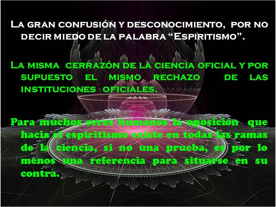 La gran confusión y desconocimiento, por no decir miedo de la palabra Espiritismo .