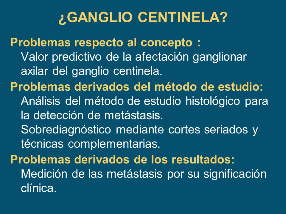 ¿GANGLIO CENTINELA Problemas respecto al concepto : Valor predictivo de la afectación ganglionar axilar del ganglio centinela.