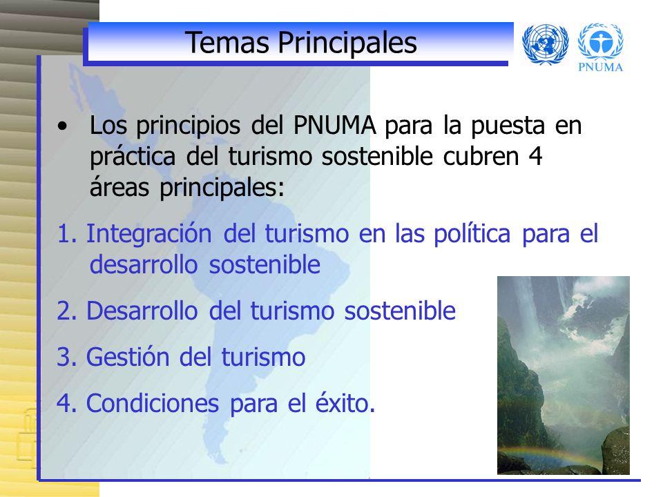 Temas PrincipalesLos principios del PNUMA para la puesta en práctica del turismo sostenible cubren 4 áreas principales: