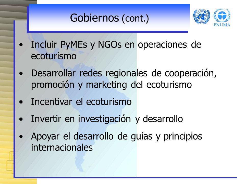 Gobiernos (cont.) Incluir PyMEs y NGOs en operaciones de ecoturismo