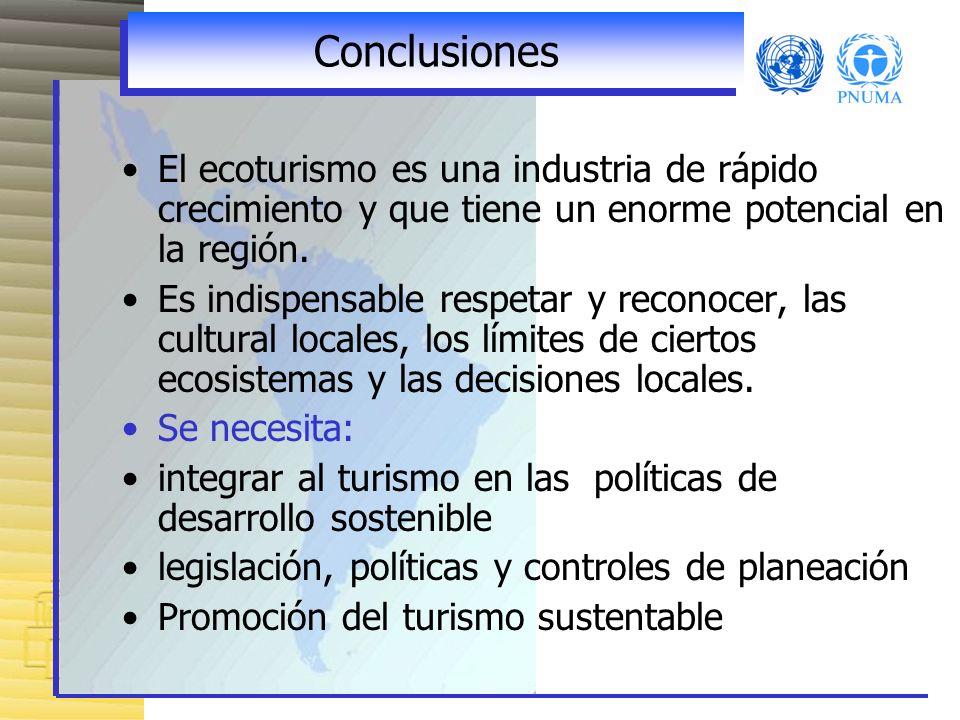 ConclusionesEl ecoturismo es una industria de rápido crecimiento y que tiene un enorme potencial en la región.