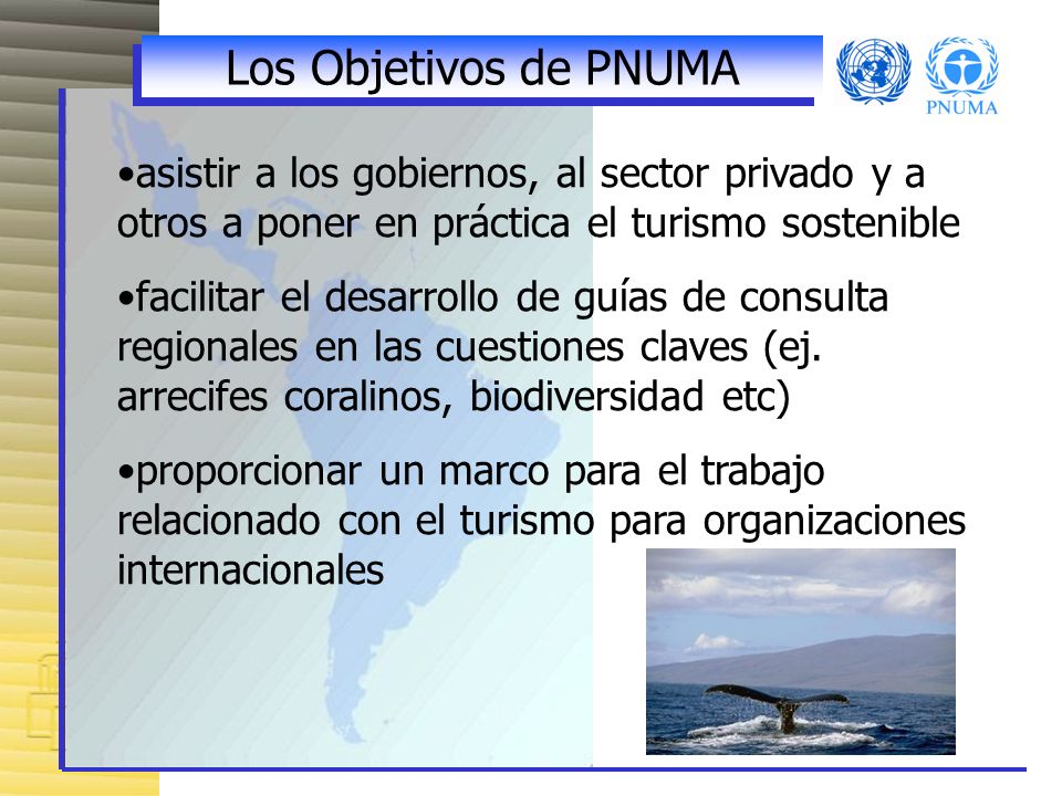 Los Objetivos de PNUMA asistir a los gobiernos, al sector privado y a otros a poner en práctica el turismo sostenible.