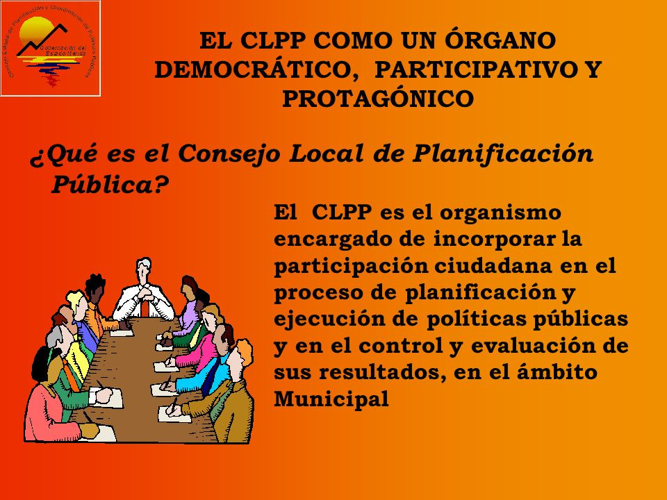 EL CLPP COMO UN ÓRGANO DEMOCRÁTICO, PARTICIPATIVO Y PROTAGÓNICO