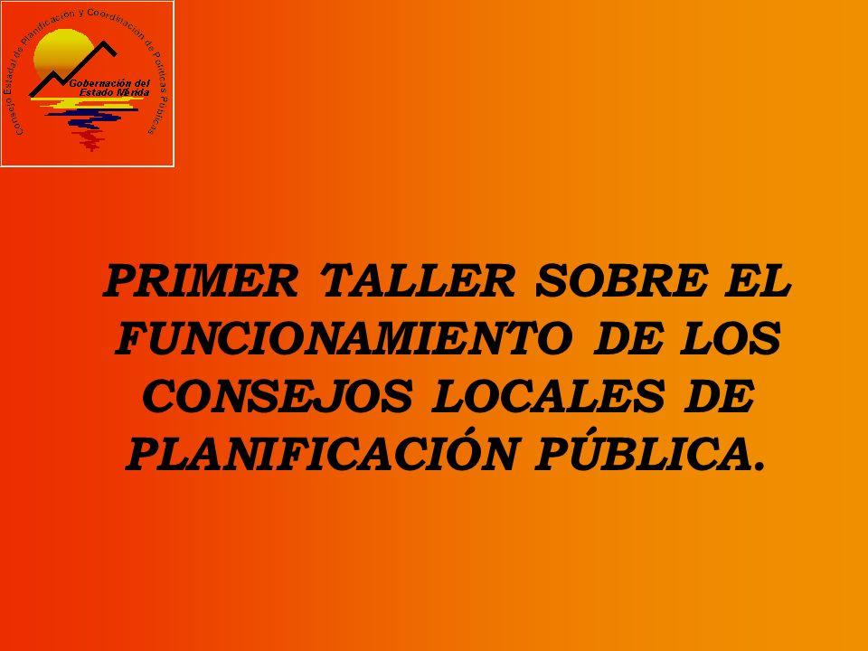 PRIMER TALLER SOBRE EL FUNCIONAMIENTO DE LOS CONSEJOS LOCALES DE PLANIFICACIÓN PÚBLICA.