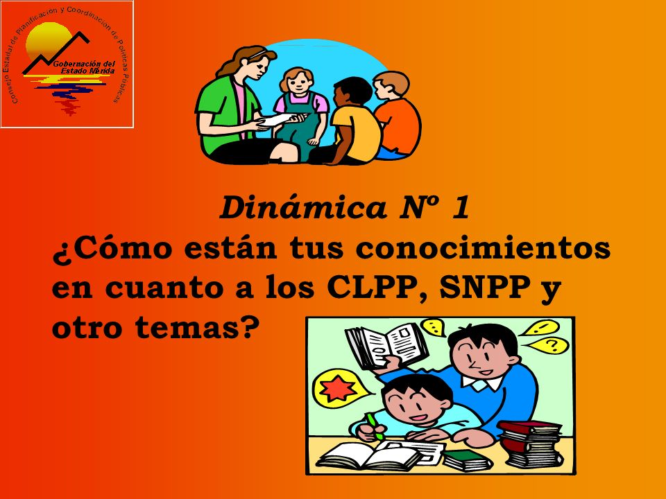Dinámica Nº 1 ¿Cómo están tus conocimientos en cuanto a los CLPP, SNPP y otro temas