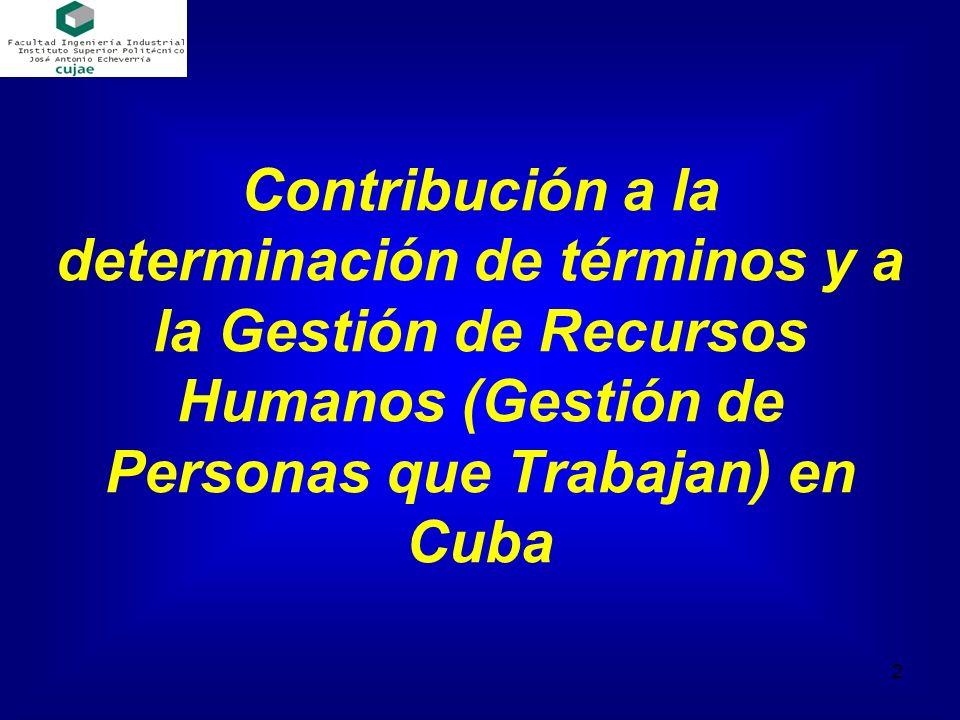 Contribución a la determinación de términos y a la Gestión de Recursos Humanos (Gestión de Personas que Trabajan) en Cuba