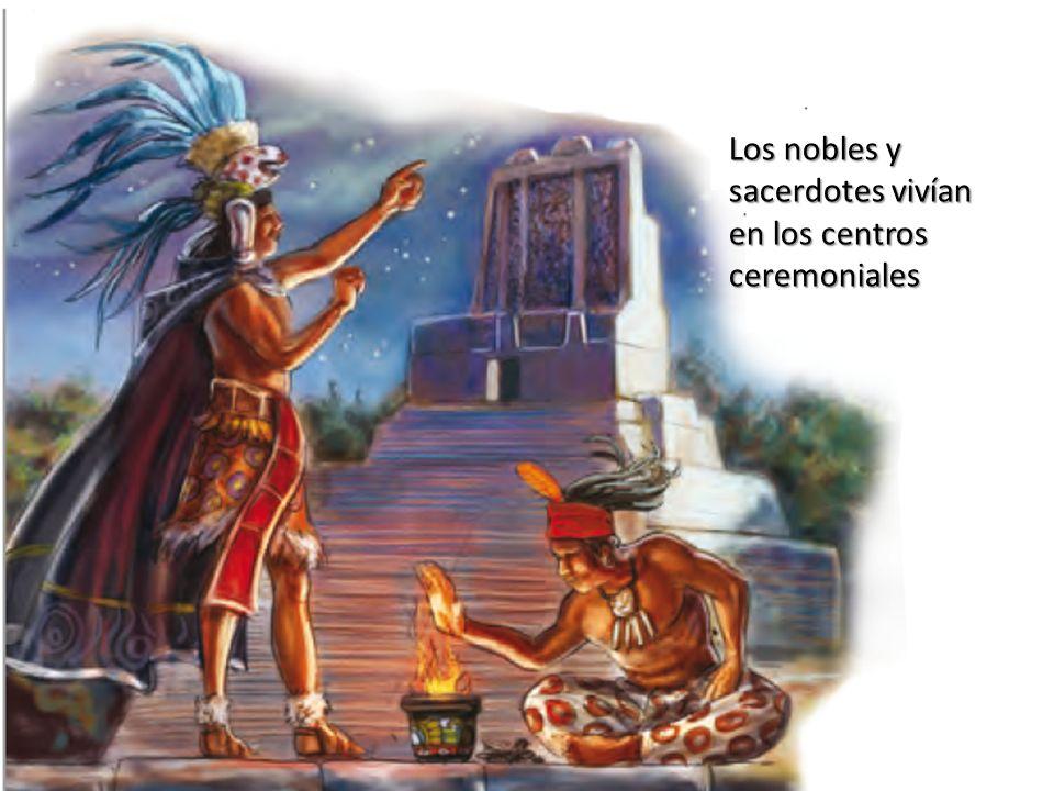 Los nobles y sacerdotes vivían en los centros ceremoniales