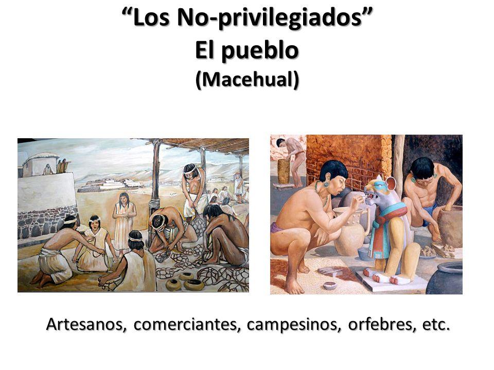 Los No-privilegiados El pueblo (Macehual)