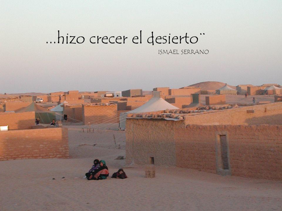 ...hizo crecer el desierto¨
